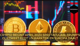 Crypto begint april 2020 spectaculair, Trump z'n olietweet redt US markten