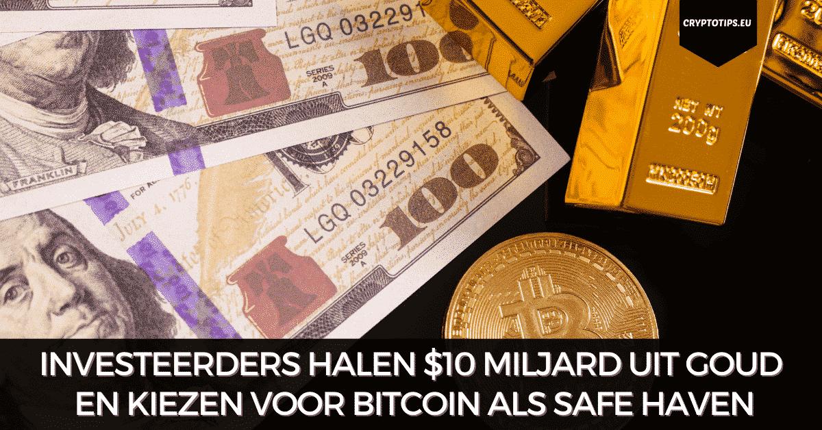 Investeerders halen $10 miljard uit goud en kiezen voor Bitcoin als safe haven