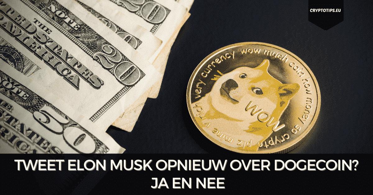 Tweet Elon Musk opnieuw over Dogecoin? Ja en nee