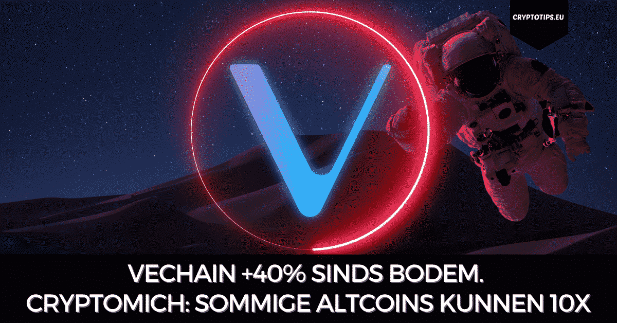 VeChain +40% sinds bodem. CryptoMich: Sommige altcoins kunnen 10x