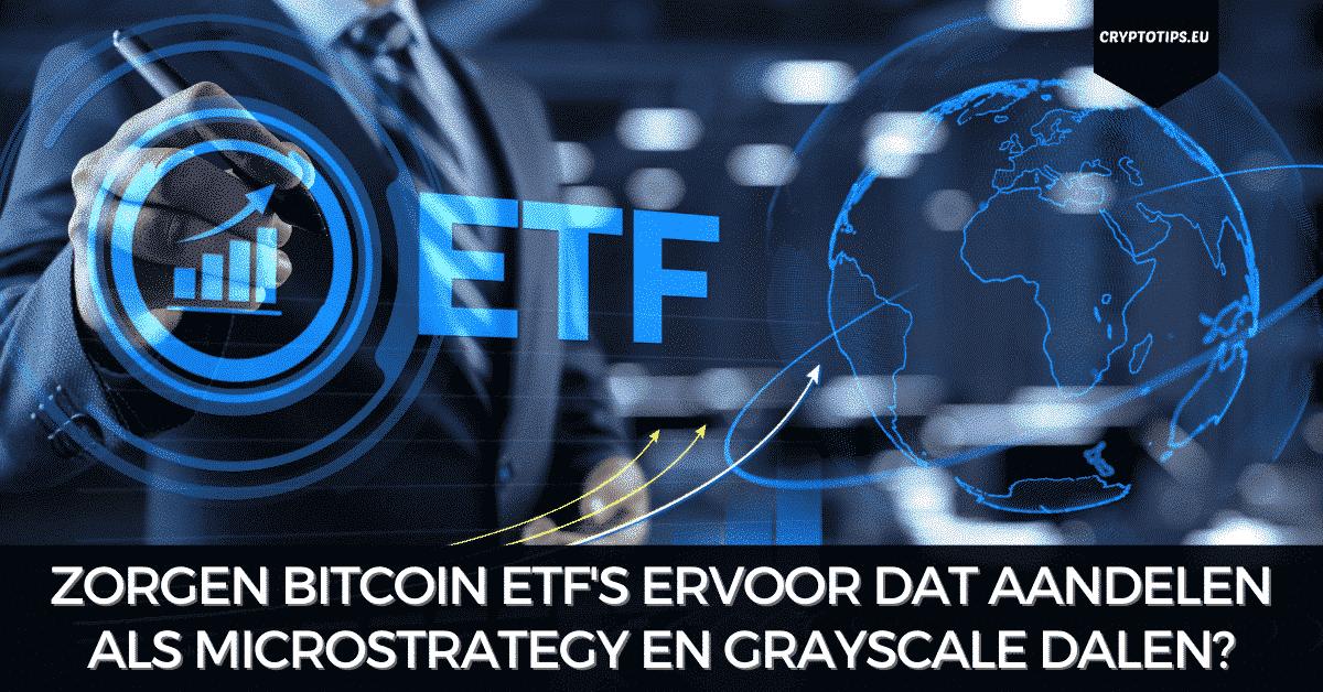 Zorgen Bitcoin ETF's ervoor dat aandelen als MicroStrategy en Grayscale dalen?
